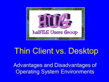 Thin Client vs. Desktop Advantages and Disadvantages of Operating System Environments.