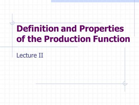 Definition and Properties of the Production Function Lecture II.