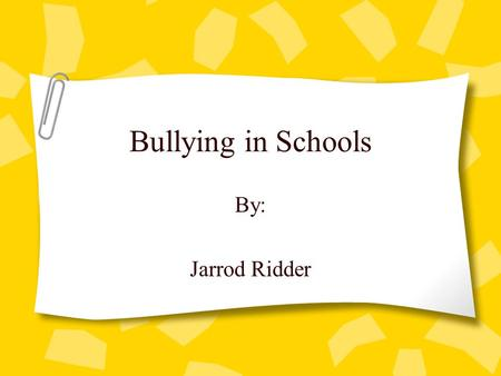 Bullying in Schools By: Jarrod Ridder. What is Bullying Bullying is defined as someone who keeps doing or saying things to have power over another person.