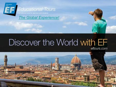 Eftours.com 1 The Global Experience!. eftours.com 2 Why take an educational tour? Students get to experience new cultures, explore famous sights and have.