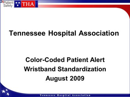 Tennessee Hospital Association Color-Coded <strong>Patient</strong> Alert Wristband Standardization August 2009.