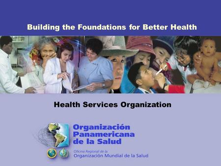 Building the Foundations for Better Health Health Services Organization.