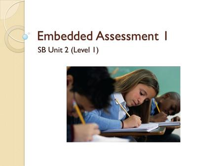 Embedded Assessment 1 SB Unit 2 (Level 1). Assignment Your assignment is to develop one of the Story Starters you wrote in this unit into a brief short.