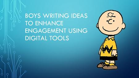 BOYS WRITING IDEAS TO ENHANCE ENGAGEMENT USING DIGITAL TOOLS.