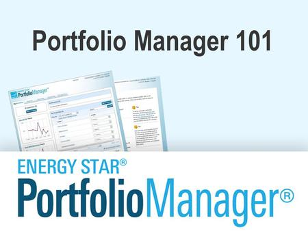 Portfolio Manager 101. Learning Objectives In this session, you will become familiar with EPA's ENERGY STAR ® Portfolio Manager ® tool and learn how to:
