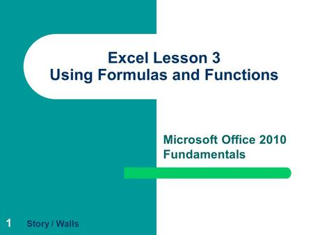 1 Excel Lesson 3 Using Formulas and Functions Microsoft Office 2010 Fundamentals Story / Walls.