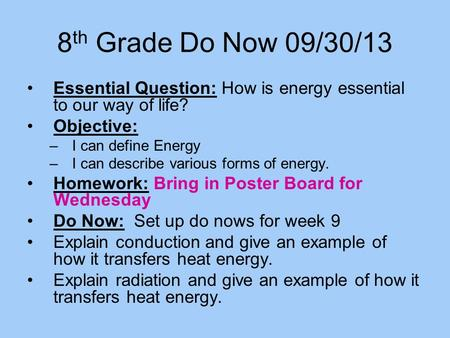 8th Grade Do Now 09/30/13 Essential Question: How is energy essential to our way of life? Objective: I can define Energy I can describe various forms of.