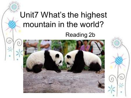 Unit7 What's the highest mountain in the world? Reading 2b.