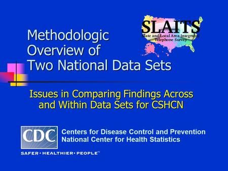 Methodologic Overview of Two National Data Sets Centers for Disease Control and Prevention National Center for Health Statistics Issues in Comparing Findings.