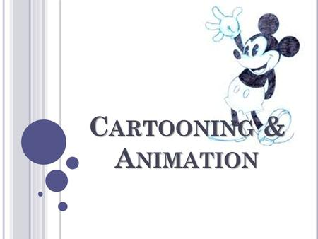 C ARTOONING & A NIMATION. H ISTORY /O RIGINS Animation is a graphic representation of drawings to show movement within those drawings. A series of drawings.
