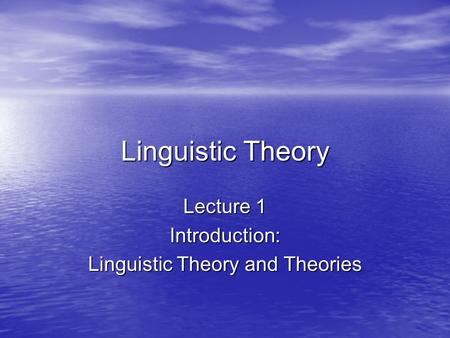 Lecture 1 Introduction: Linguistic Theory and Theories