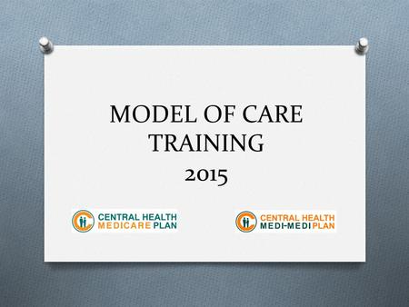 MODEL OF CARE TRAINING 2015. Content O Introduction to SNP O SNP Model of Care O CHMP SNP population and vulnerable population O SNP Benefit O Roles and.