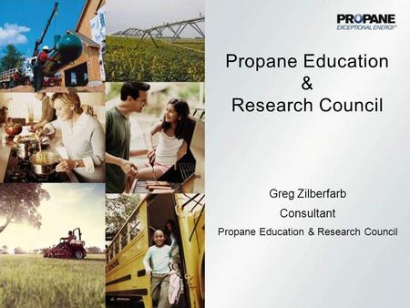 Propane Education & Research Council Greg Zilberfarb Consultant Propane Education & Research Council.