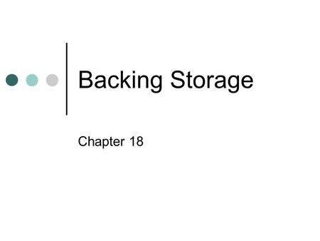 Backing Storage Chapter 18.