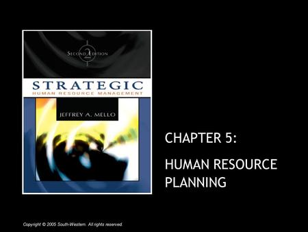 CHAPTER 5: HUMAN RESOURCE PLANNING Copyright © 2005 South-Western. All rights reserved.