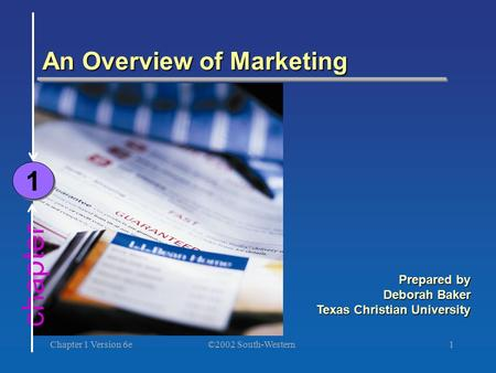©2002 South-Western Chapter 1 Version 6e1 chapter An Overview of Marketing 1 1 Prepared by Deborah Baker Texas Christian University.