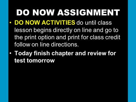 DO NOW ASSIGNMENT DO NOW ACTIVITIES do until class lesson begins directly on line and go to the print option and print for class credit follow on line.