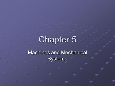 Chapter 5 Machines and Mechanical Systems. Forces in Machines How do you move something that is too heavy to carry? How were the pyramids built? Simple.