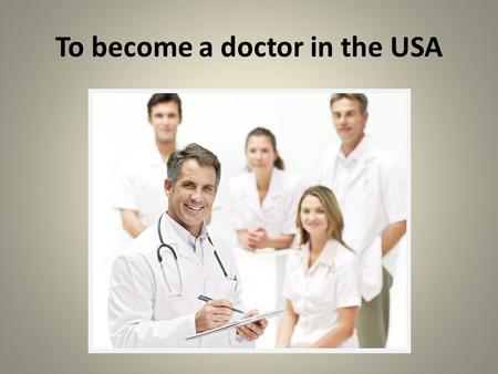 To become a doctor in the USA