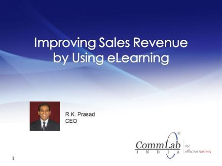 1 R.K. Prasad CEO A Few Points to Note  This webinar is being recorded.  Slides and video will be available at CommLab India website within a week.