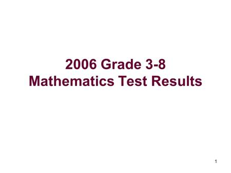 1 2006 Grade 3-8 Mathematics Test Results. 2 The Bottom Line This is the first year in which students took State tests in Grades 3,4,5,6,7, and 8. With.