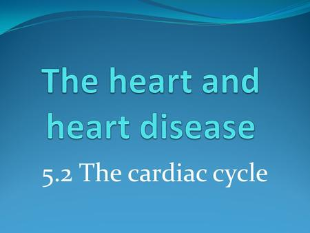 5.2 The cardiac cycle. Learning outcomes Students should understand the following: Myogenic stimulation of the heart and transmission of a subsequent.