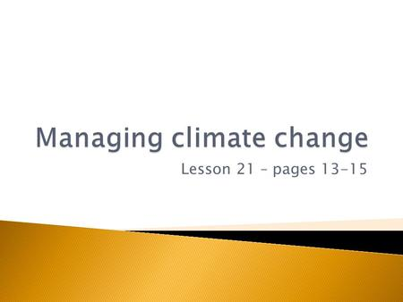 Lesson 21 – pages 13-15.  To learn that climate change can be reduced by:  Lifestyle changes  New Technology  Key Skill = Communication.