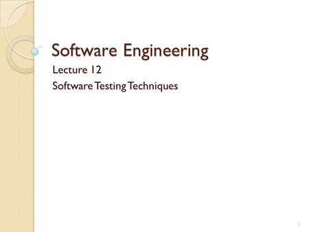 Software Engineering Lecture 12 Software Testing Techniques 1.