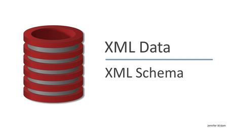 "Jennifer Widom XML Data XML Schema. Jennifer Widom XML Schema ""Valid"" XML Adheres to basic structural requirements  Also adheres to content-specific."