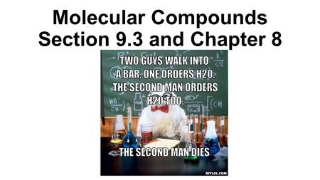 Molecular Compounds Section 9.3 and Chapter 8. Nomenclature for Molecular Compounds When two NONMETALS are bonded together: 1.Write the names of the elements.