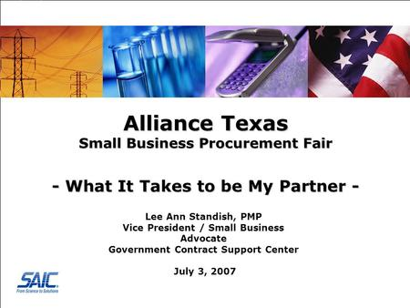 Federal Business Alliance Texas Small Business Procurement Fair - What It Takes to be My Partner - Lee Ann Standish, PMP Vice President / Small Business.