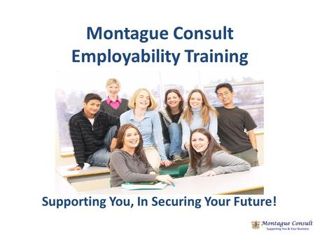 Montague Consult Employability Training Supporting You, In Securing Your Future!