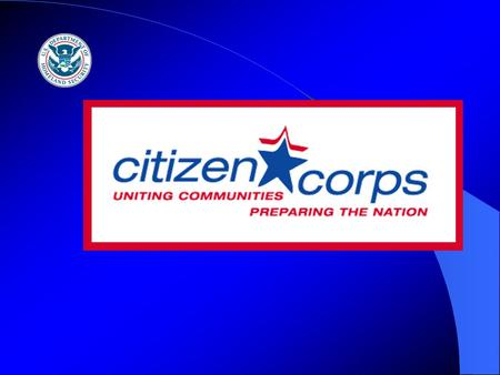 Your introduction … mention that FEMA has an Office of Citizen Corps that reports to the Director's office with regional support in each FEMA region.