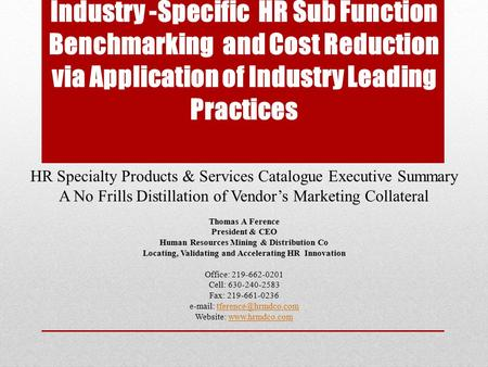 Industry -Specific HR Sub Function Benchmarking and Cost Reduction via Application of Industry Leading Practices HR Specialty Products & Services Catalogue.