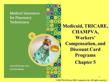 Medicaid, TRICARE, CHAMPVA, Workers' Compensation, and Discount Card Programs Chapter 5 © 2010 The McGraw-Hill Companies, Inc. All rights reserved.