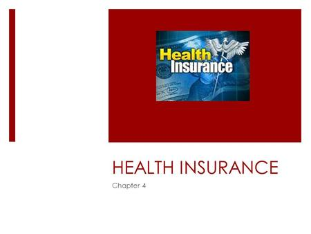 HEALTH INSURANCE Chapter 4 History of Health Insurance  Re: As healthcare cost increased, there was a market for health ins. Primarily via group plans.