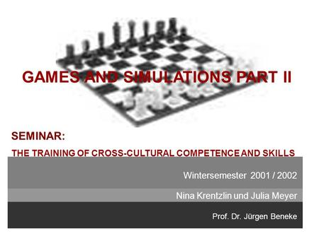 SEMINAR: THE TRAINING OF CROSS-CULTURAL COMPETENCE AND SKILLS Wintersemester 2001 / 2002 Prof. Dr. Jürgen Beneke Nina Krentzlin und Julia Meyer <strong>GAMES</strong> AND.
