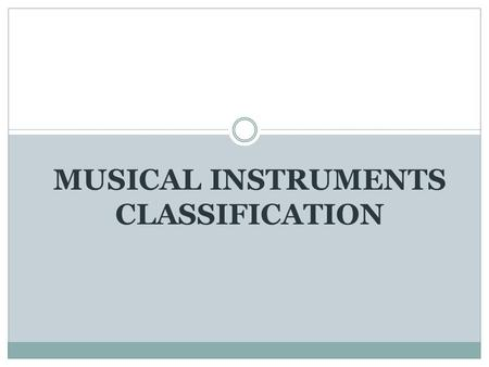 MUSICAL INSTRUMENTS CLASSIFICATION. 1. STRING INSTRUMENTS A string instrument is a musical instrument that produces sound by string that vibrates. They.