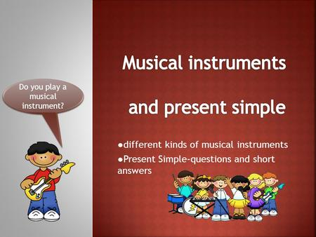 Musical instruments and present simple