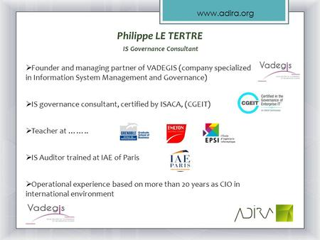 Www.adira.org Philippe LE TERTRE IS Governance Consultant  Founder and managing partner of VADEGIS (company specialized in Information System Management.