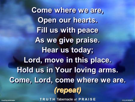 Hold us in Your loving arms. Come, Lord, come where we are.