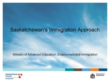 Saskatchewan's Immigration Approach Ministry of Advanced Education, Employment and Immigration.