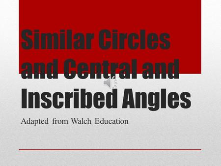 Similar Circles and Central and Inscribed Angles