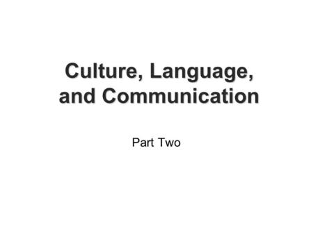 Culture, Language, and Communication Part Two. Culture and Social Cognition  This has to do with how we interpret the actions of others—the causal attributions.