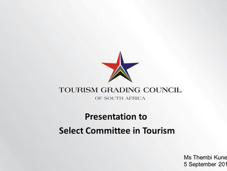 Presentation to Select Committee in Tourism Ms Thembi Kunene 5 September 2012.