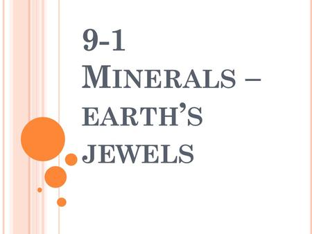 9-1 M INERALS – EARTH ' S JEWELS. S TANDARD I can use a table of physical properties to classify minerals. (0707.7.1)