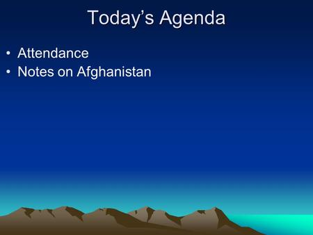 Today's Agenda Attendance Notes on Afghanistan. Why is Iran so upset with America? Iran and America's relationship began around the 1900s when Iran began.