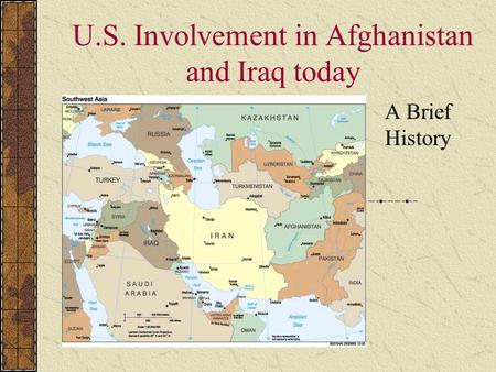 U.S. Involvement in Afghanistan and Iraq today A Brief History.