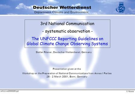 Unfccc-ws20000228.ppt S. Rösner 3rd National Communication - systematic observation - The UNFCCC Reporting Guidelines on Global Climate Change Observing.