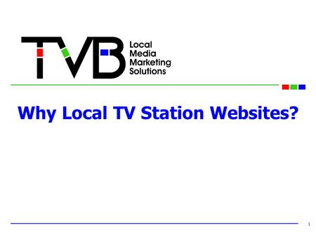 Why Local TV Station Websites? 1. Why Local Television Websites? Because Local TV Websites reach local consumers and deliver effective ads. Consumer purchases.